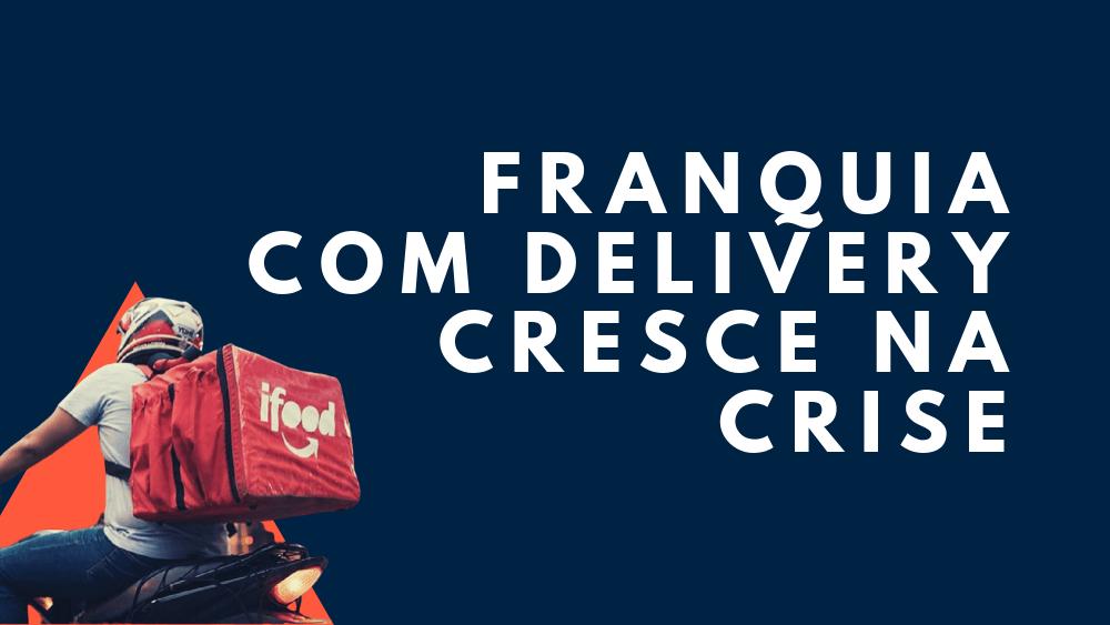 Franquia com Delivery cresce na crise