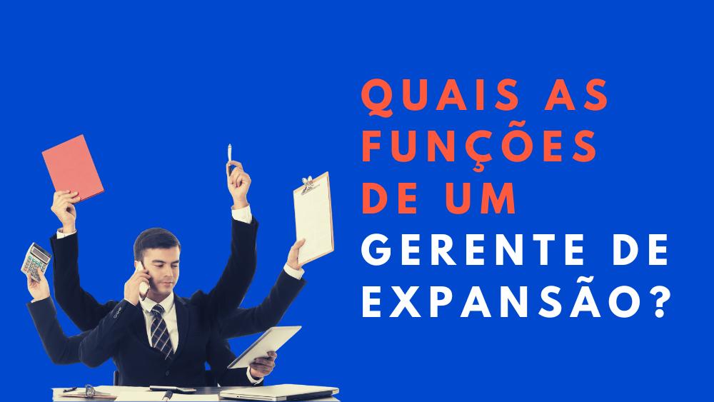 Quais as funções de um gerente de Expansão?